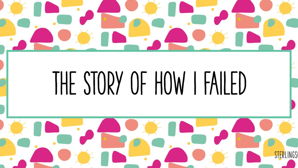 How I Failed and What I Learned
