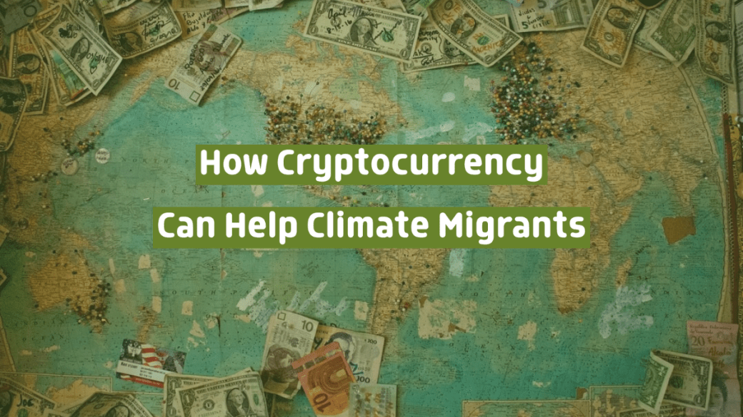 How Cryptocurrency Can Help Climate Change Migrants