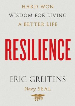Resilience: Hard Won Wisdom For Living a Better Life, By: Eric Greitens