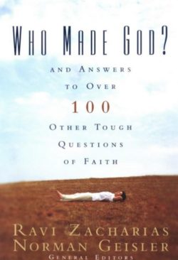 Who Made God?, By: Ravi Zacharias and Norman Geisler