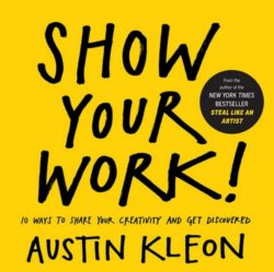 Show Your Work, By: Austin Kleon