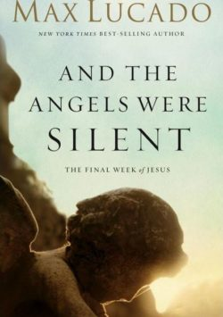 And The Angels Were Silent, By: Max Lucado