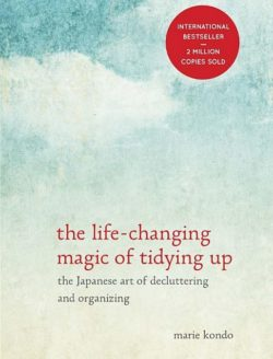 The Life-Changing Magic of Tidying Up, By: Marie Kondo