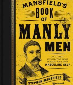 Mansfield's Book Of Manly Men, By: Stephen Mansfield
