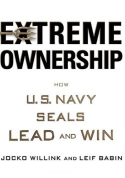 Extreme Ownership, By: Jocko Willink and Leif Babin