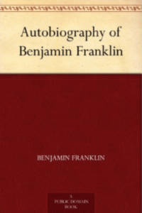Autobiography of Benjamin Franklin, By: Benjamin Franklin