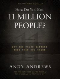 How Do You Kill 11 Million People?, By: Andy Andrews