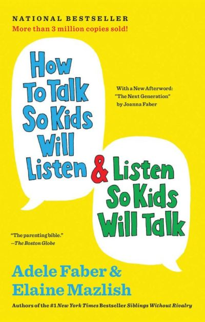 How to Talk So Kids Will Listen & Listen So Kids Will Talk, By: Adele Fabre and Elaine Mazlish