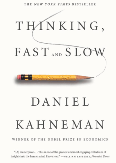 Thinking, Fast and Slow, By: Daniel Kahneman