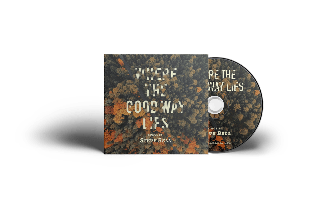 New Steve Bell CD | WHERE THE GOOD WAY LIES | 2016
