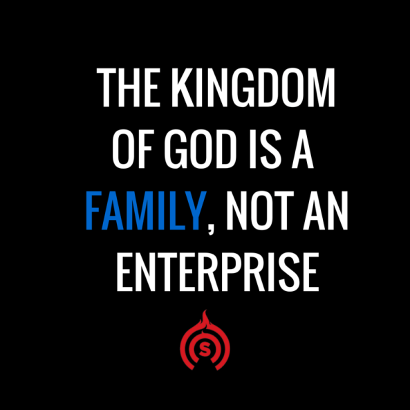 The kingdom of God is a family, not an enterprise
