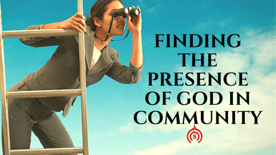 Finding The Presence of God In Community