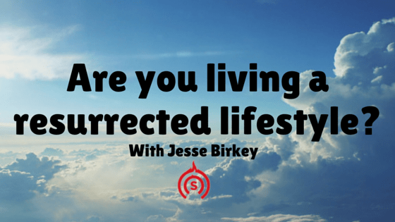 Are you living a resurrected lifestyle_(1)
