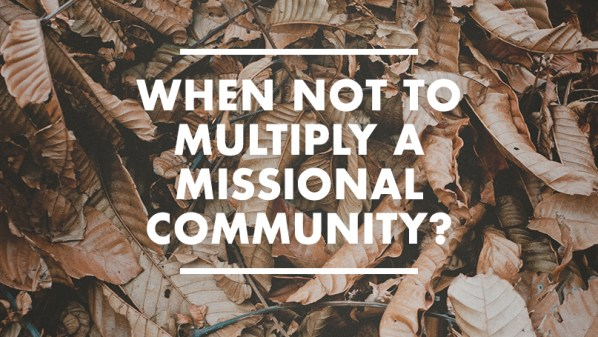 When not to multiply a missional community