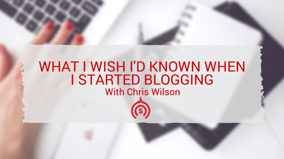 What I Wish I'd Known When I Started Blogging