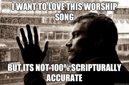 I want to love this worship song but it's not 100% Scripturally accurate