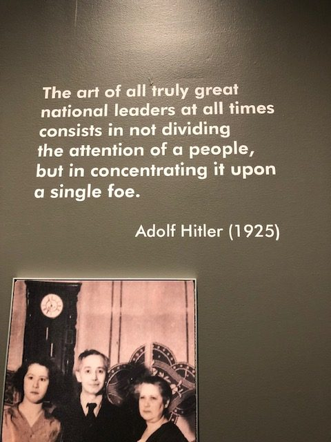 Quote on the wall: The art of all truly great national leaders at all times consists in not dividing the attention of people, but in concentrating it upon a single foe. Adolf Hitler, 1925