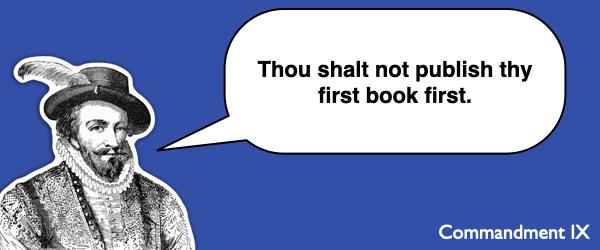 Commandment #9 Thou shalt not publish thy first book first.