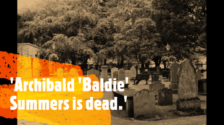 Photo of a graveyard with the words 'Archibald 'Baldie' Summers is dead.' in the corner.