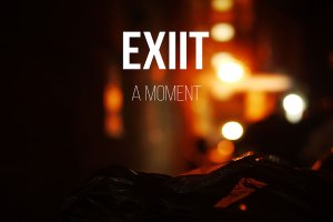 EXIIT - A MOMENT