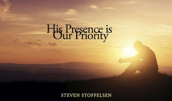 His Presence is Our Priority – Seek Him Today