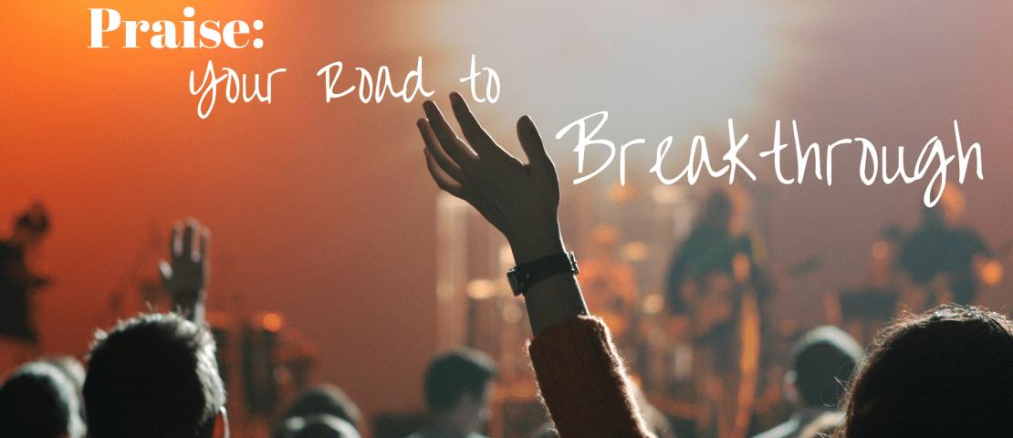 Praise: Your Road to Breakthrough