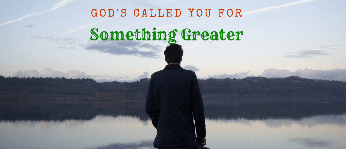 God's Called You for Something Greater