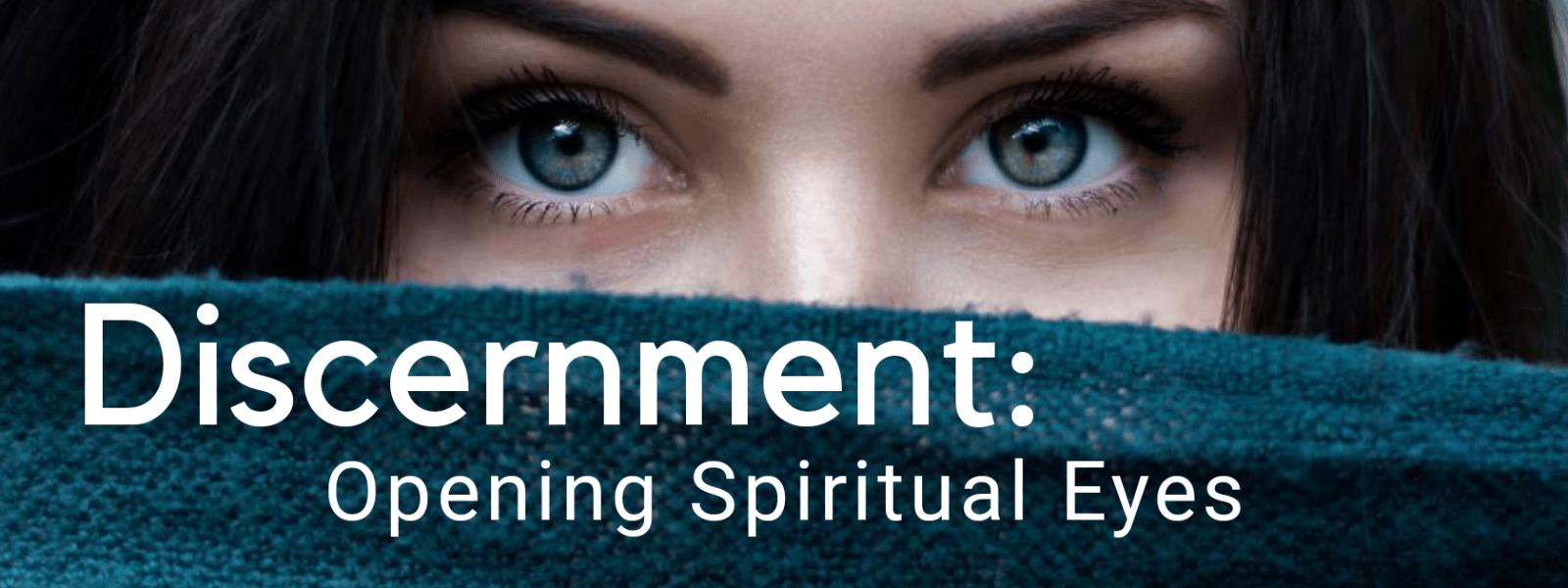 Discernment: Opening Spiritual Eyes