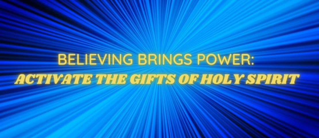 Believing Brings Power: Activate The Gifts of The Spirit