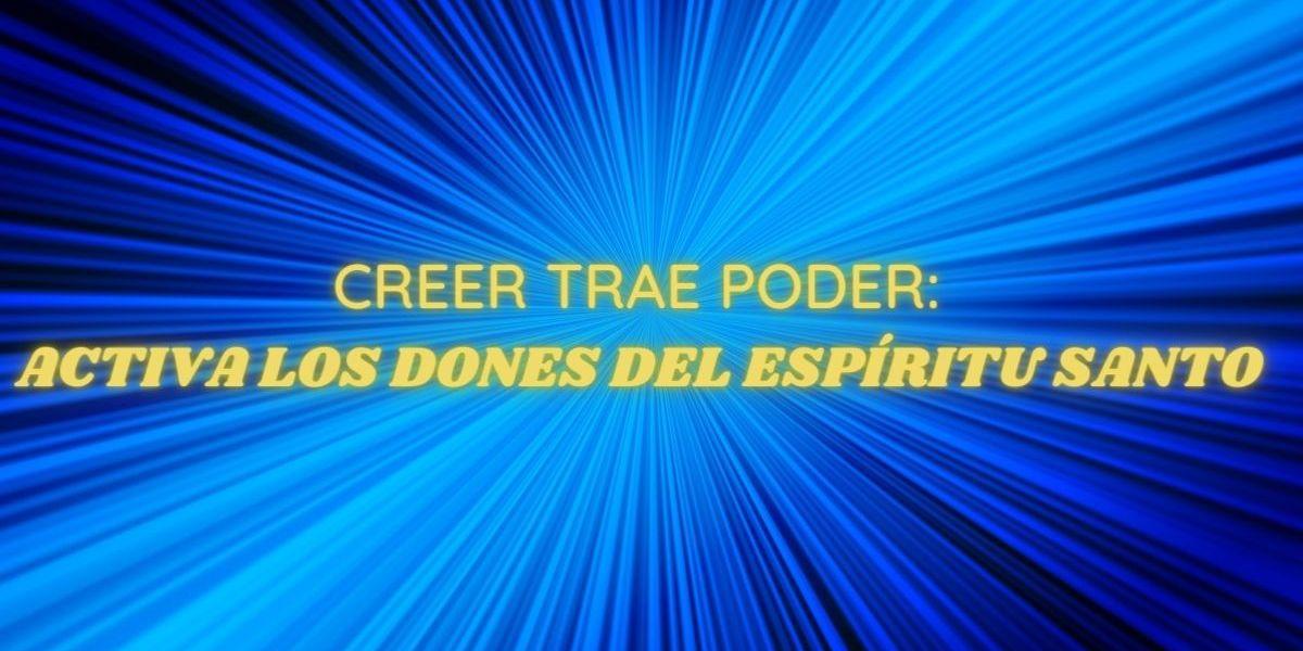 Creer trae poder: Activa Los Dones del Espiritu Santo