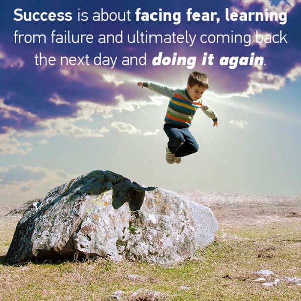Success is about facing fear and learning from failure and ultimately coming back the next day and doing it again
