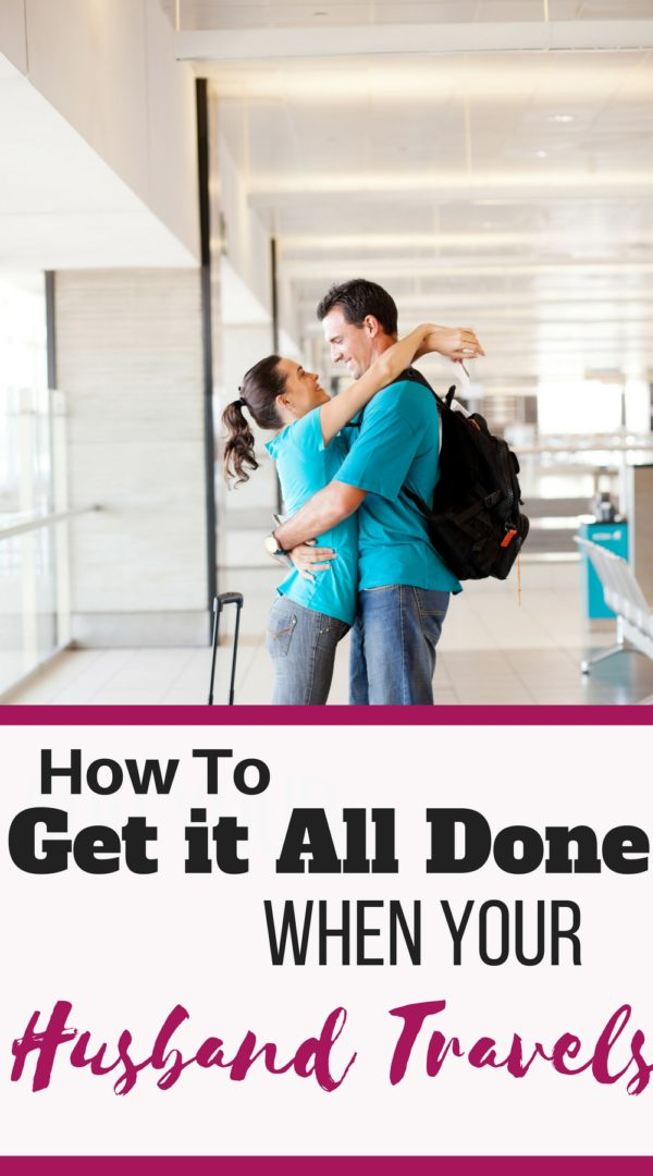 How to organize your time when your husband travels.