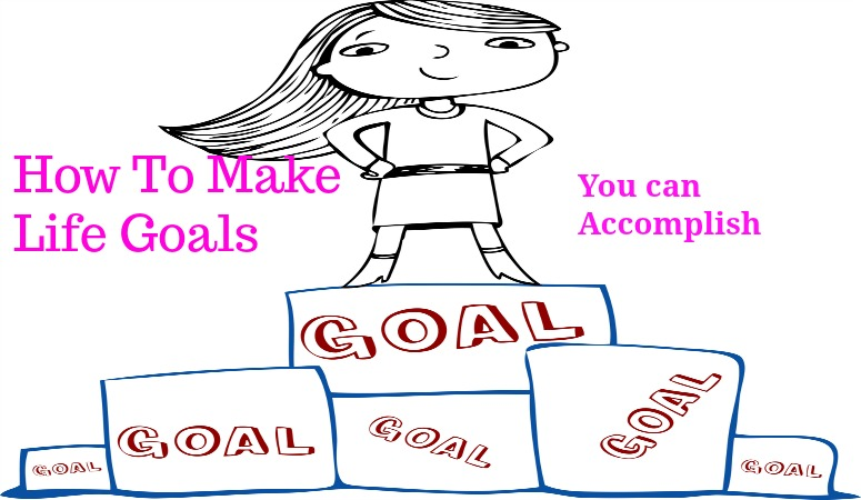 How to plan life goals and accomplish them.