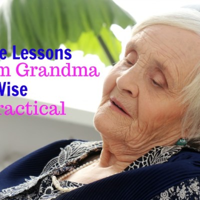 More Lessons from Grandma: Be Wise and Practical