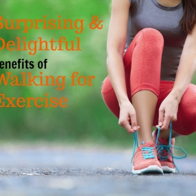 Surprising and Delightful Benefits of Walking for Exercise