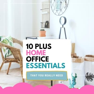 Picture of home office with words over it that say 10 plus home office essentials