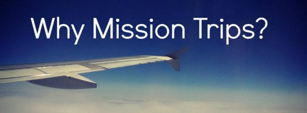 Why Mission Trips? | Stiffler Ministry Blog