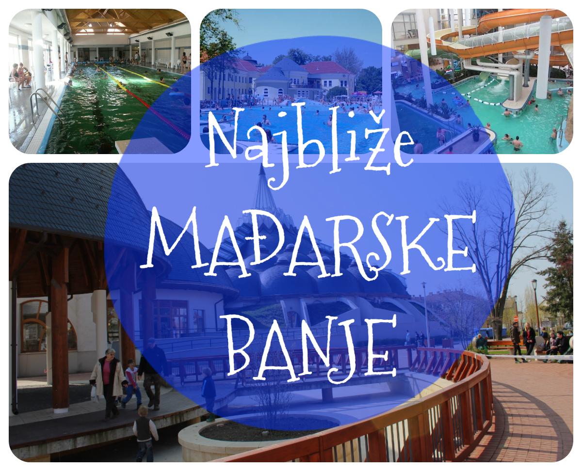 Najbliže MAđARSKE BANJE srbiji blog o putovanjima sve o putovanjima iskustva sa putovanja putovanja za parove