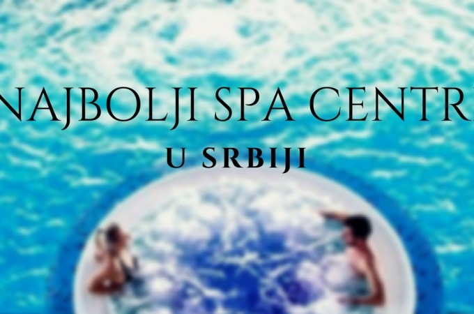 TOP 5 WELLNESS & SPA U SRBIJI 2018