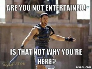 not-entertained-meme-generator-are-you-not-entertained-is-that-not-why-you-re-here-37ff6c