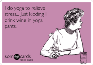 i-do-yoga-to-relieve-stress-just-kidding-i-drink-wine-in-yoga-pants--3eac0