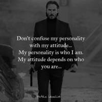 My Attitude Depends On Who You Are