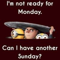 Not Ready For Monday Yet!