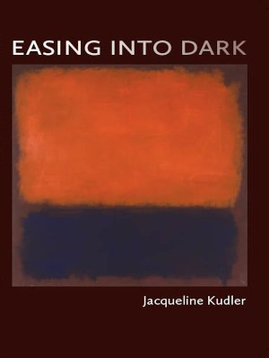 Easing into Dark by Jacqueline Kudler