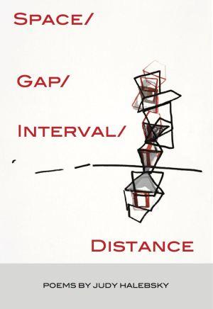 Space/Gap/Interval/Distance by Judy Halebsky