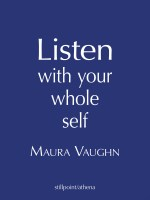 Listen with Your Whole Self