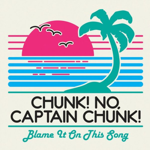 """Chunk! No, Captain Chunk! release new song, """"Blame It On This Song"""""""