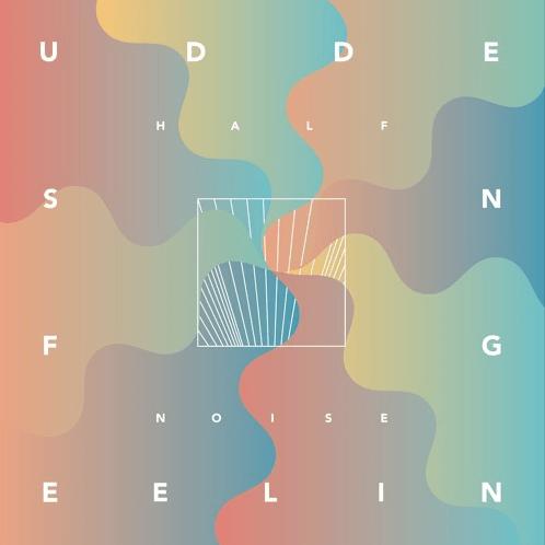 Album Review: HALFNOISE 'Sudden Feeling'