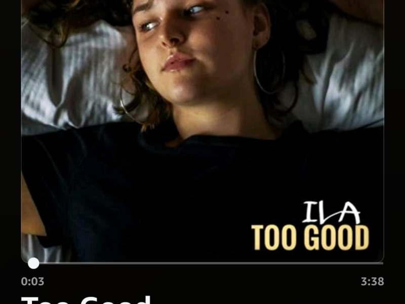 "ILA's new single is ""Too Good"""
