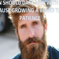 Women should date men with beards.